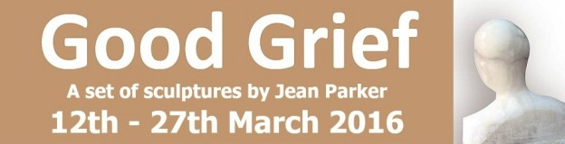 Good Grief - 12th - 27th March 2016 - a exhibition featuring a set of sculptures by Jean Parker