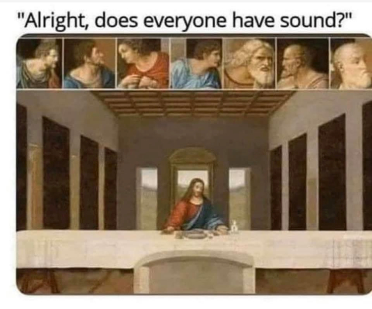 The painting of the Last Supper reimagined as a video call with the disciples in individual boxes at the top and Jesus sitting alone at the table saying 'Alright, does everyone have sound?'