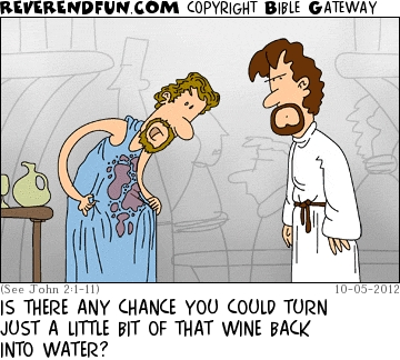 "A cartoon of Jesus standing in front of a man who has spilled wine on his robe, with the caption ""Is there any chance you could turn just a little bit of that wine back into water?"""
