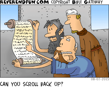 """A cartoon of three people looking at text on a scroll with the caption """"Can you scroll back up?"""""""