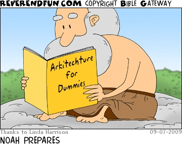 A cartoon of Noah reading 'Arkitecture for Dummies; and the caption 'Noah prepares'