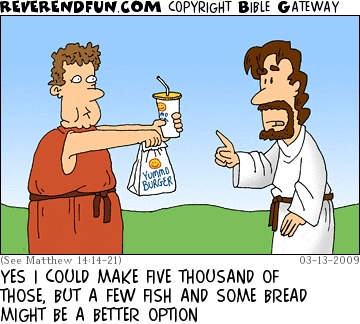 """A cartoon of a man holding a soft drink and a fast food meal in front of Jesus with the caption """"Yes I could make five thousand of those but a few fish and some bread might be a better option"""""""