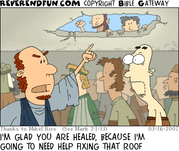 "A cartoon of an angry man pointing to a hole in the roof and the caption ""Glad you are healed because I'm going to need help fixing that roof."""