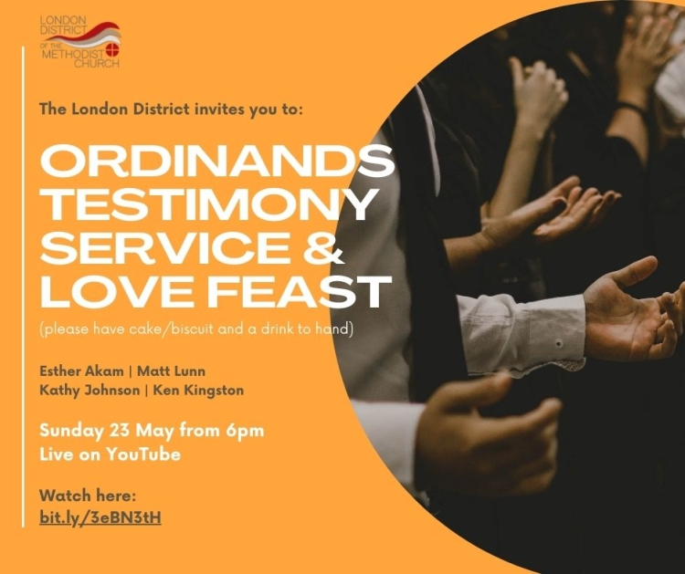 """A flyer with the text """"The London District invites you to Ordinands Testimony Service and Love Feast (please have cake/biscuit and a drink to hand) Esther Akam / Matt Lunn / Kathy Johnson / Ken Kingston Sunday 23 May from 6pm Live on YouTube. Watch here: bit.ly/3eBN3tH"""""""