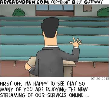 """A cartoon of a preacher standing up with rows of empty pews in front of him and the caption """"First off, I'm happy to see that so many of you are enjoying the new streaming of our services online."""""""